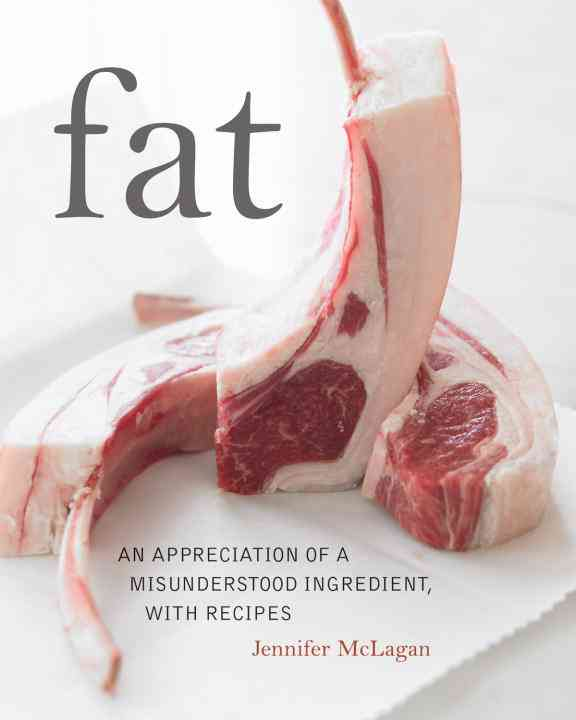 Fat: An Appreciation of a Misunderstood Ingredient, With Recipes (Hardcover)