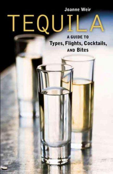 Tequila!: A Guide to Types, Flights, Cocktails, and Bites (Hardcover)