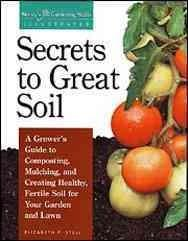 Secrets to Great Soil: A Grower's Guide to Composting, Mulching, and Creating Healthy, Fertile Soil for Your Gard... (Paperback)