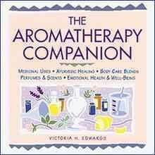The Aromatherapy Companion: Medicinal Uses, Ayurvedic Healing, Body Care Blends, Perfumes & Scents, Emotional Hea... (Paperback)