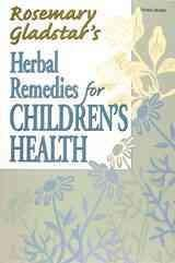 Rosemary Gladstar's Herbal Remedies for Children's Health (Paperback)