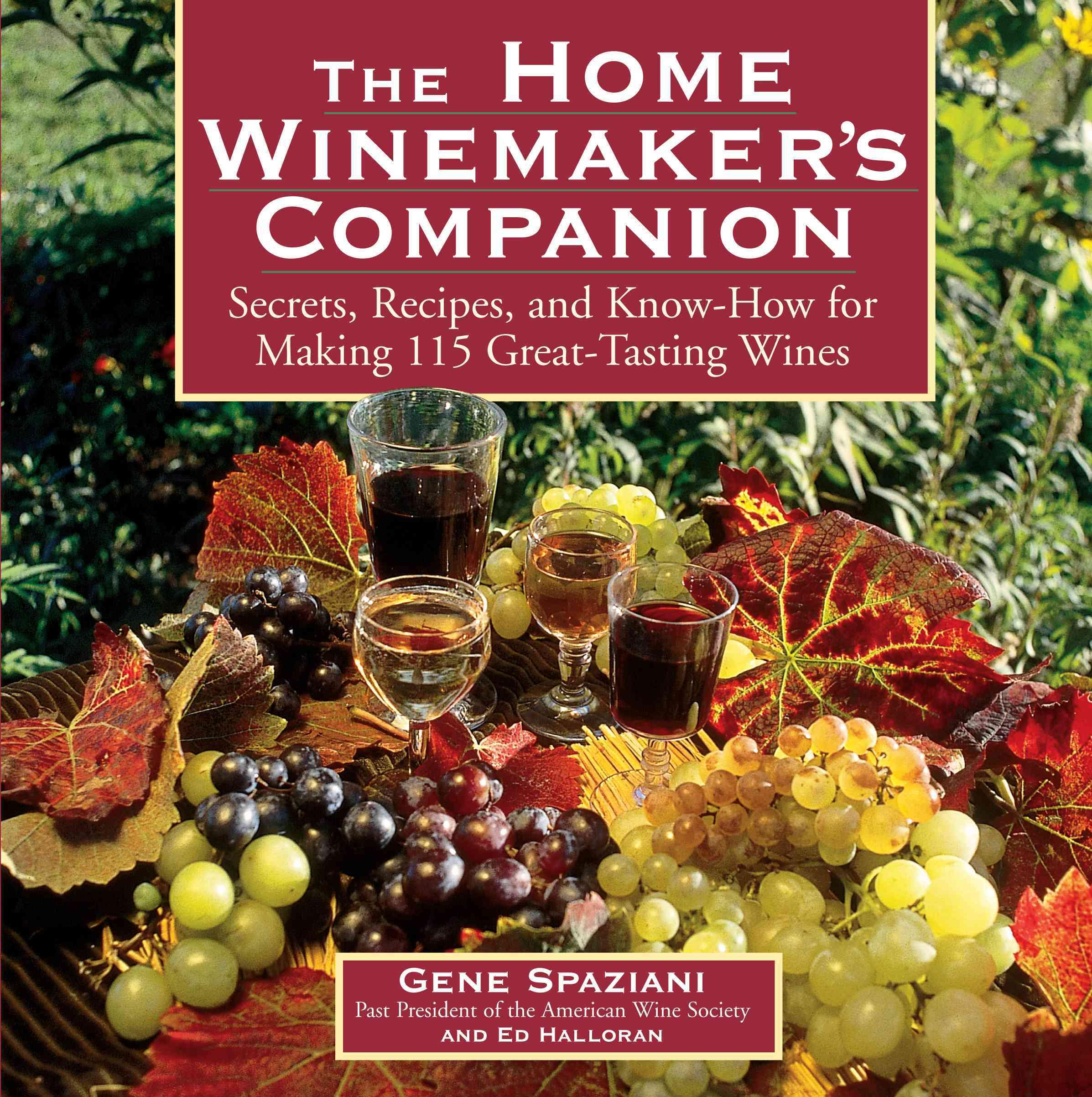The Home Winemaker's Companion: Secrets, Recipes, and Know-How for Making 115 Great-Tasting Wines (Paperback)