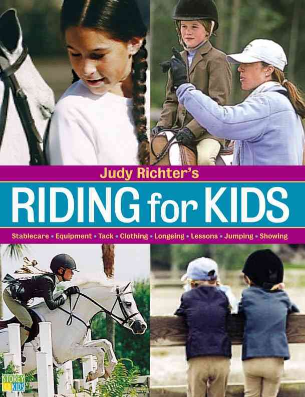 Riding for Kids: Stable Care, Equipment, Tack, Clothing, Longeing, Lessons, Jumping, Showing (Paperback)