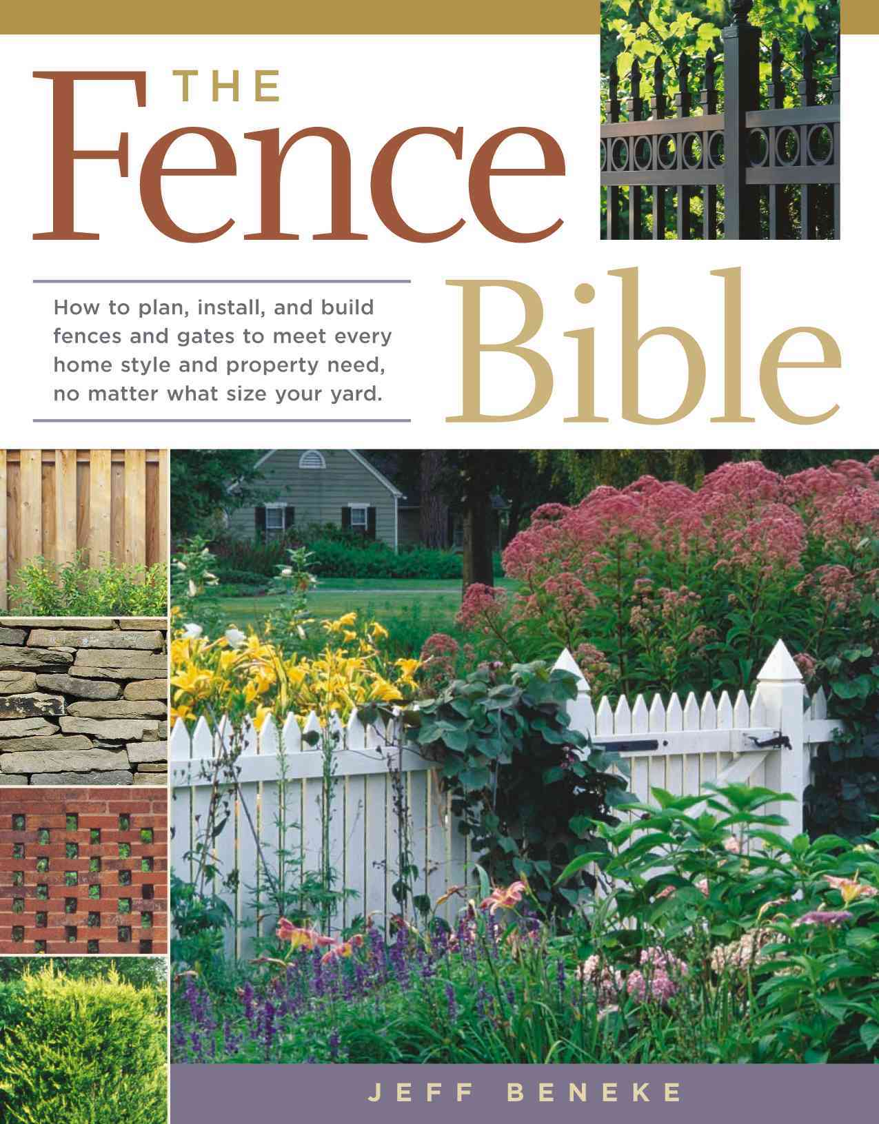 The Fence Bible: How to plan, install, and build fences and gates to meet every home style and property need, no ... (Paperback)