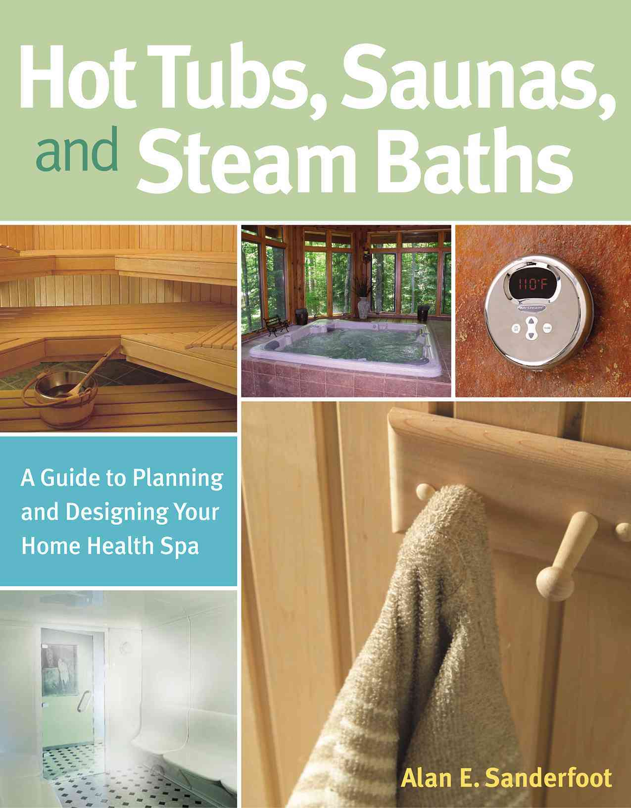 Hot Tubs, Saunas & Steam Baths: A Guide To Planning And Designing Your Home Health Spa (Paperback)