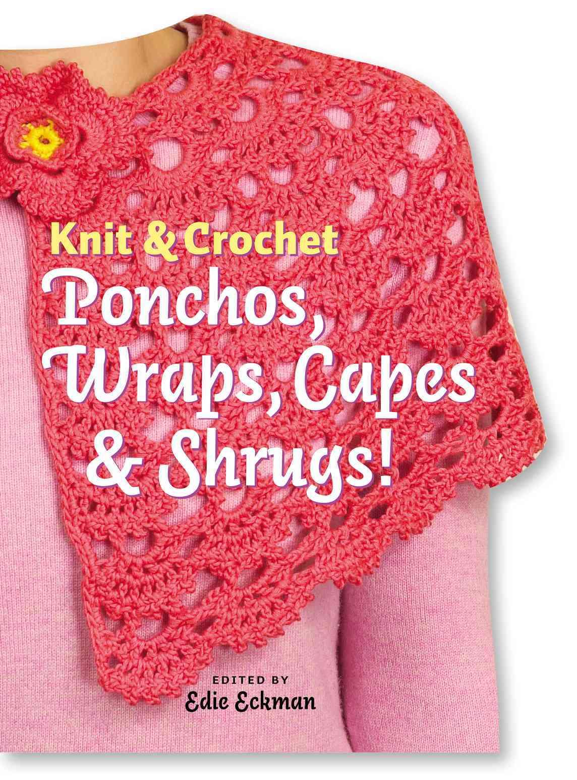 Knit & Crochet Ponchos, Wraps, Capes & Shrugs! (Hardcover)