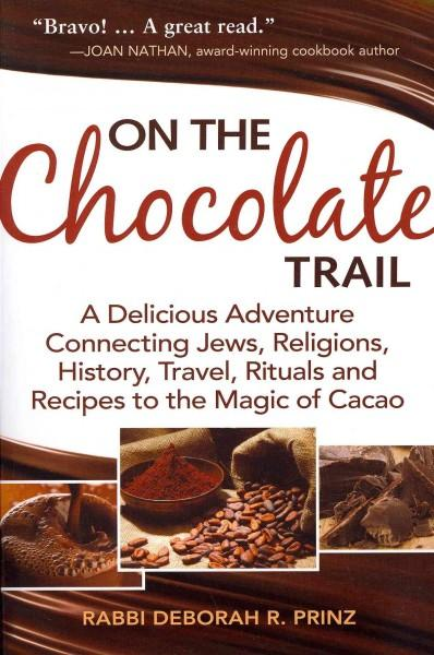 On the Chocolate Trail: A Delicious Adventure Connecting Jews, Religions, History, Travel, Rituals and Recipes to... (Paperback)