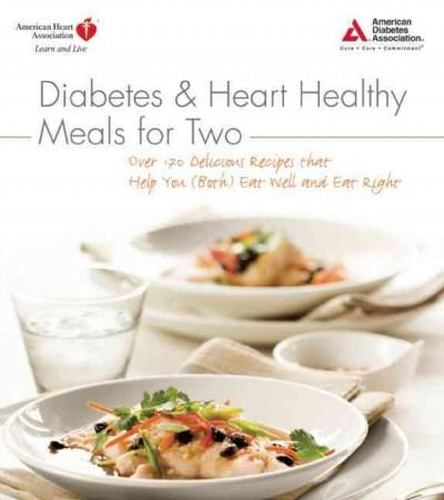 Diabetes & Heart Healthy Meals for Two: Over 170 Delicious Recipes That Help You Both Eat Well and Eat Right (Paperback)