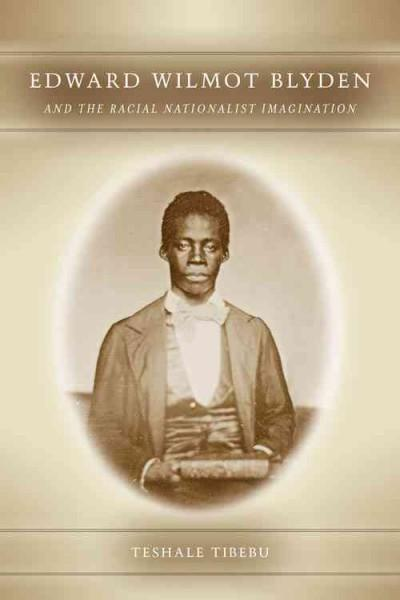 Edward Wilmot Blyden and the Racial Nationalist Imagination (Hardcover)