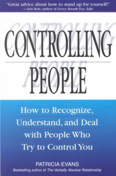 Controlling People: How to Recognize, Understand, and Deal With People Who Try to Control You (Paperback)
