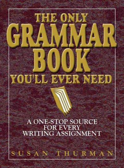 The Only Grammar Book You'll Ever Need: A One-Stop Source for Every Writing Assignment (Paperback)