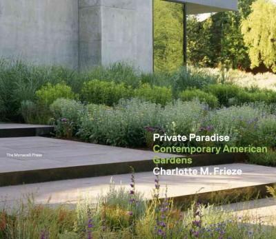 Private Paradise: Contemporary American Gardens (Hardcover)