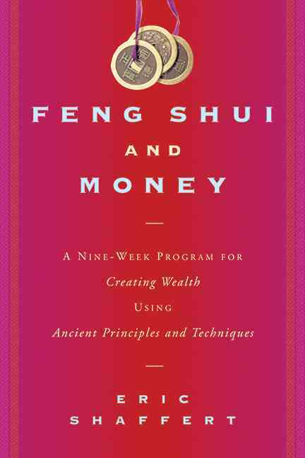 Feng Shui and Money: A Nine-Week Program for Creating Wealth Using Ancient Principles and Techniques (Paperback)