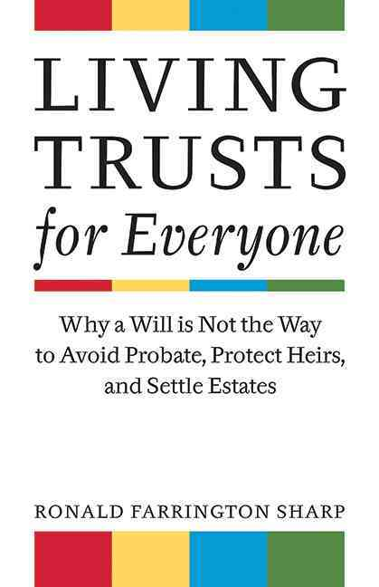 Living Trusts for Everyone: Why a Will Is Not the Way to Avoid Probate, Protect Heirs, and Settle Estates (Paperback)
