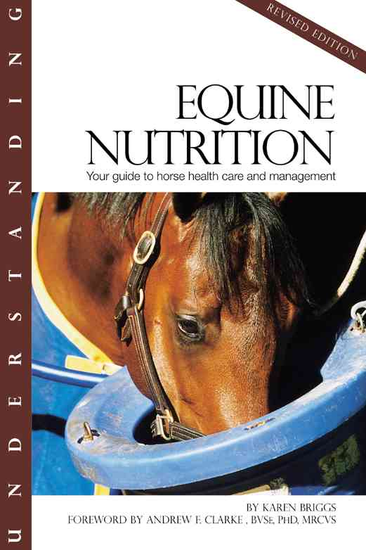 Understanding Equine Nutrition: Your Guide to Horse Health Care and Management (Paperback)