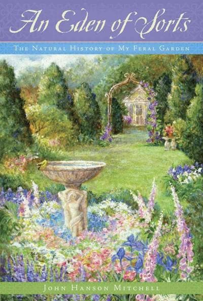 An Eden of Sorts: The Natural History of My Feral Garden (Hardcover)