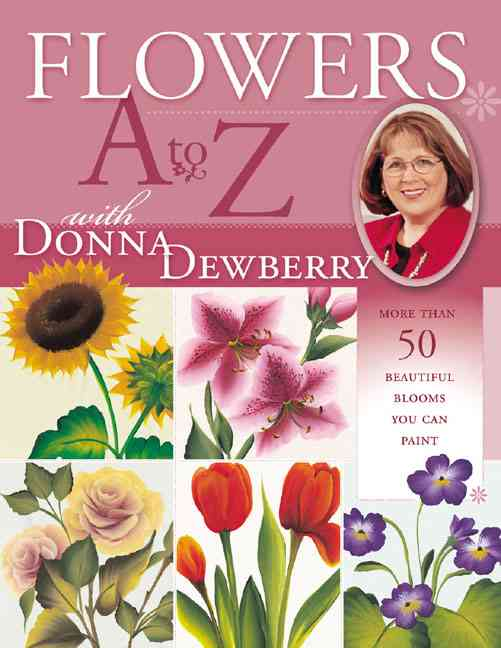 Flowers A to Z With Donna Dewberry: More Than 50 Beautiful Blooms You Can Paint (Paperback)