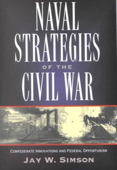 Naval Strategies of the Civil War: Confederate Innovations and Federal Opportunism (Paperback)
