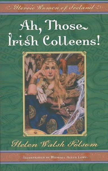 Ah, Those Irish Colleens: Heroic Women of Ireland (Paperback)