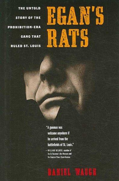 Egan's Rats: The Untold Story of the Prohibition-Era Gang That Ruled St. Louis (Hardcover)