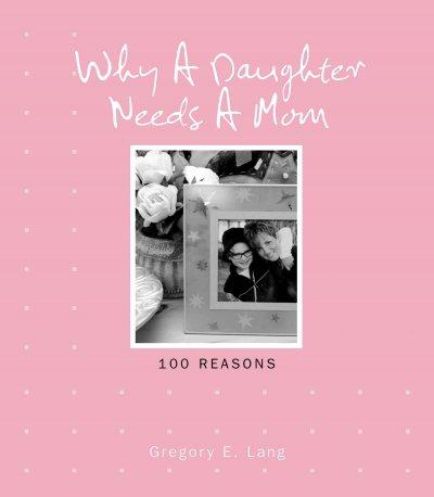 Why a Daughter Needs a Mom: 100 Reasons (Hardcover)