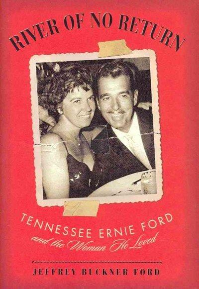 River of No Return: Tennessee Ernie Ford and the Woman He Loved (Hardcover)