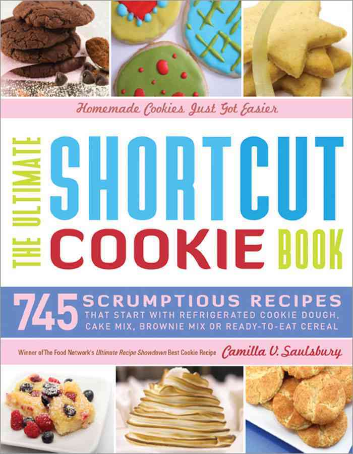 The Ultimate Shortcut Cookie Cookbook:745 Scrumptious Recipes that Start with Refrigerated Cookie Dough, Cake Mix, ...(Hardback)