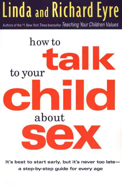 How to Talk to Your Child About Sex: It's Best to Start Early, but It's Never Too Late : A Step-By-Step Guide for... (Paperback)