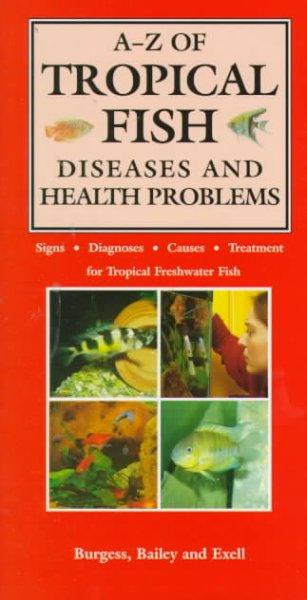 A-Z of Tropical Fish Diseases & Health Problems: Signs, Diagnoses, Causes, Treatment for Tropical Freshwater Fish (Hardcover)