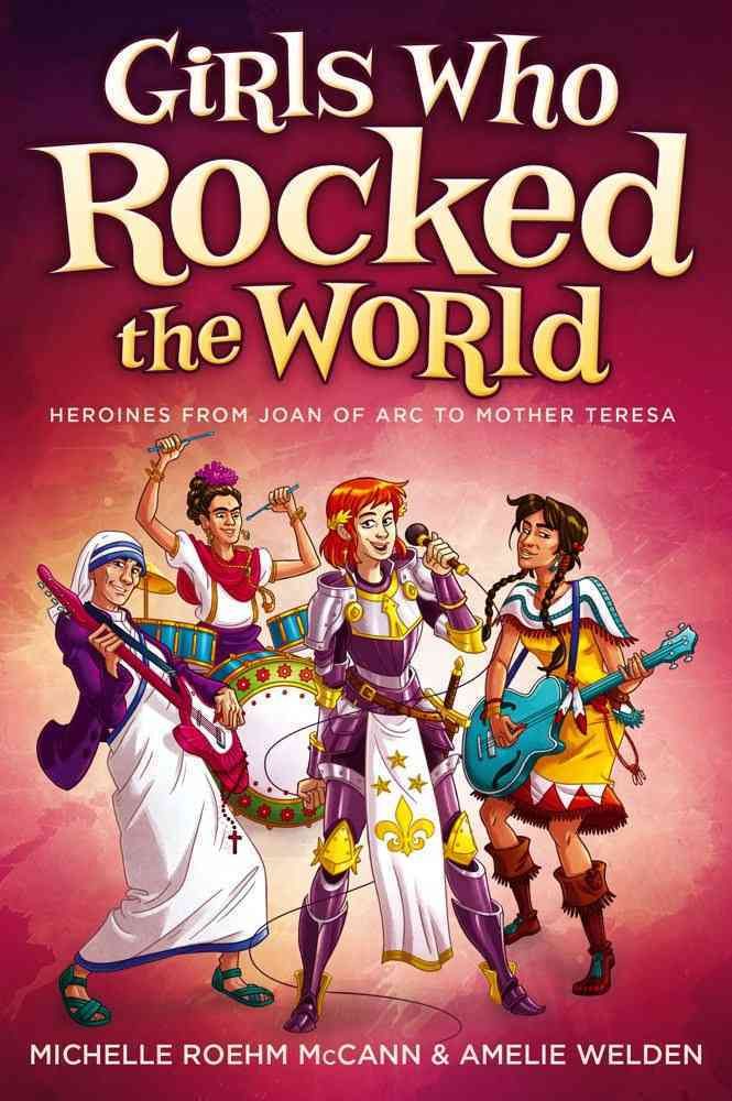 Girls Who Rocked the World: Heroines from Joan of Arc to Mother Teresa (Paperback)