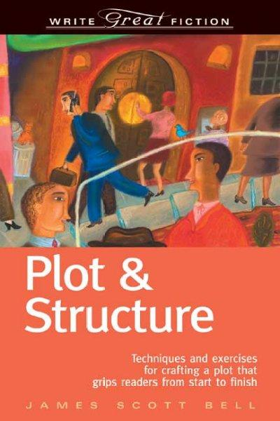Plot & Structure: Techniques and Exercises for Crafting a Plot That Grips Readers from Start to Finish (Paperback)