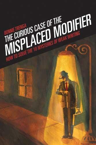 The Curious Case Of The Misplaced Modifier: How to Solve the Mysteries of Weak Writing (Paperback)