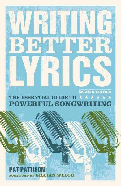 Writing Better Lyrics: The Essential Guide to Powerful Songwriting (Paperback)