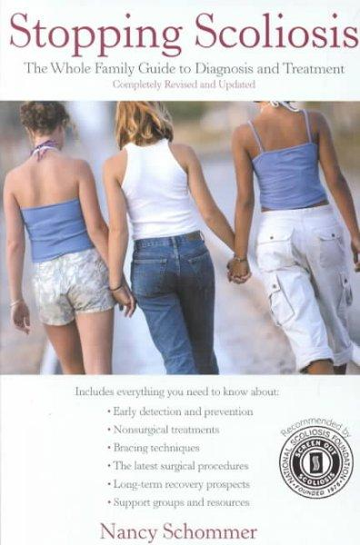 Stopping Scoliosis: The Whole Family Guide to Diagnosis and Treatment (Paperback)
