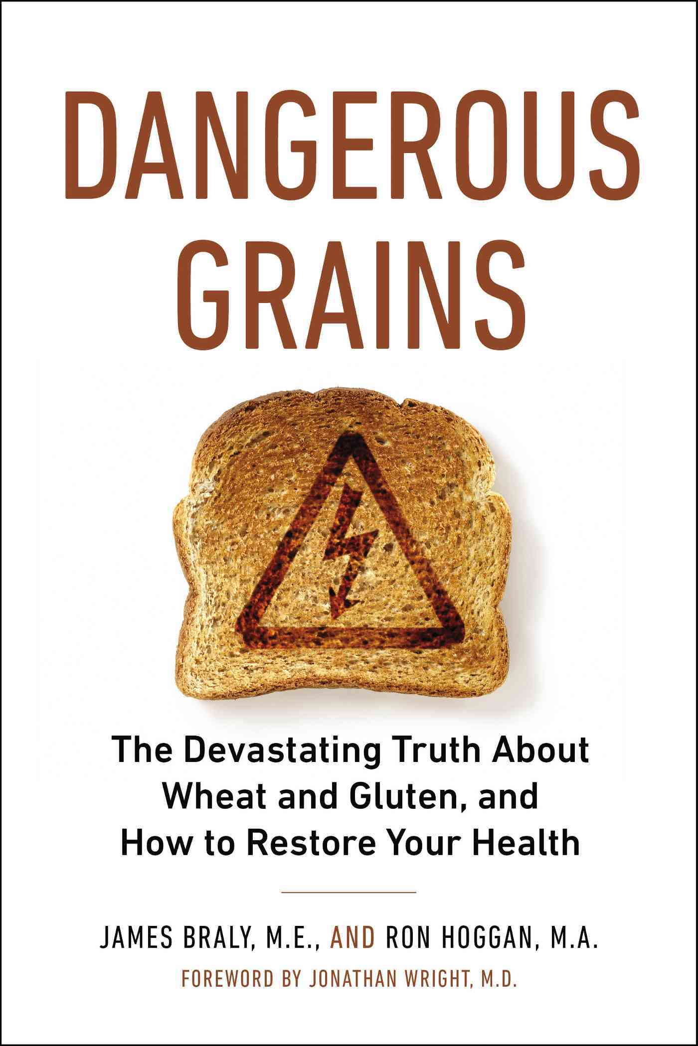 Dangerous Grains: Why Gluten Cereal Grains May Be Hazardous to Your Health (Paperback)