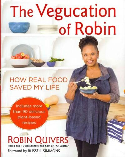 The Vegucation of Robin: How Real Food Saved My Life (Hardcover)