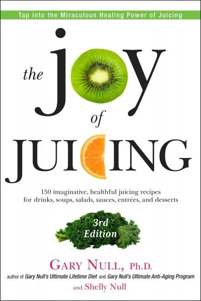 The Joy of Juicing: 150 Imaginative, Healthful Juicing Recipes for Drinks, Soups, Salasds, Sauces, Entrees, and D... (Paperback)