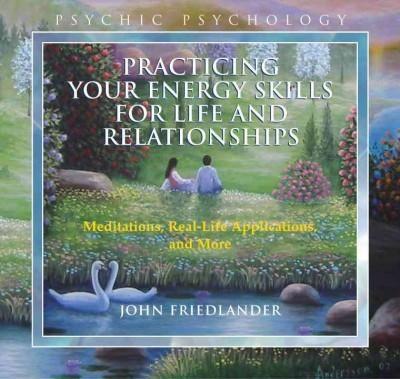 Practicing Your Energy Skills for Life and Relationships: Meditations, Real-Life Applications, and More (CD-Audio)