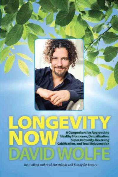 Longevity Now: A Comprehensive Approach to Healthy Hormones, Detoxification, Super Immunity, Reversing Calcificat... (Hardcover)