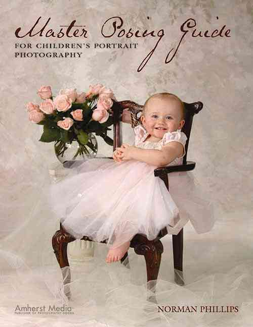 Master Posing Guide for Children's Portrait Photography (Paperback)