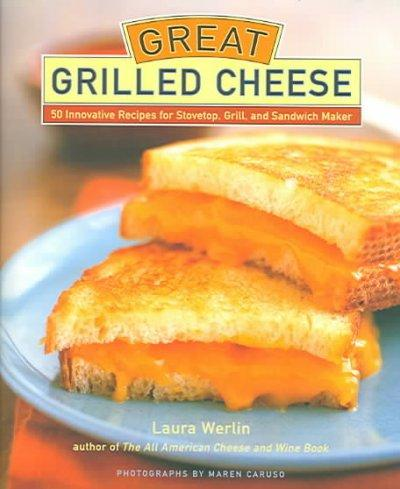 Great Grilled Cheese: 50 Innovative Recipes for Stovetop, Grill and Sandwich Maker (Hardcover)