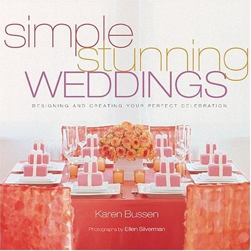 Simple Stunning Weddings: Designing and Creating Your Perfect Celebration (Hardcover)