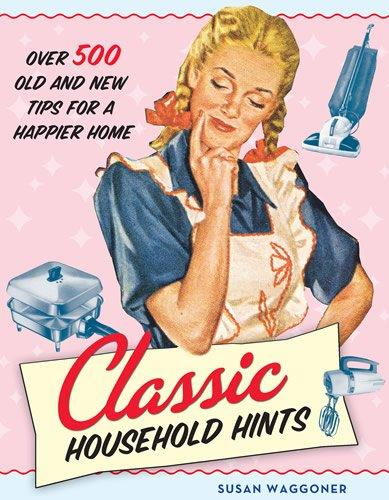 Classic Household Hints: Over 500 Old and New Tips for a Happier Home (Hardcover)