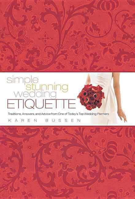 Simple Stunning Wedding Etiquette: Traditions, Answers, and Advice from One of Today's Top Wedding Planners (Hardcover)