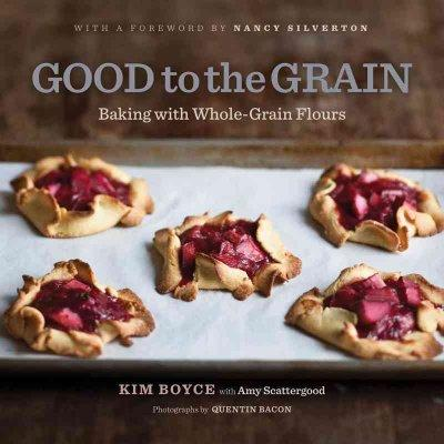 Good to the Grain: Baking With Whole-Grain Flours (Hardcover) - Thumbnail 0