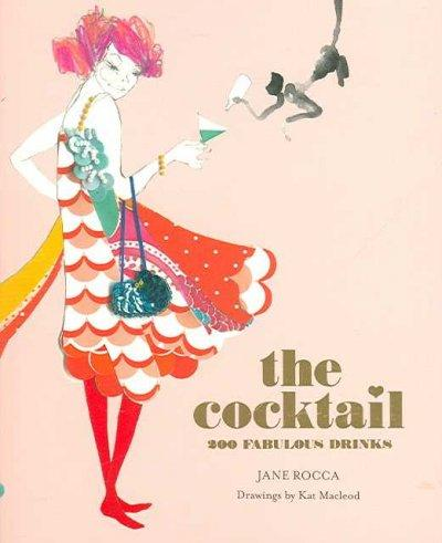 The Cocktail: 200 Fabulous Drinks (Paperback)