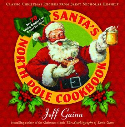 Santa's North Pole Cookbook: Classic Christmas Recipes from Saint Nicholas Himself (Hardcover)