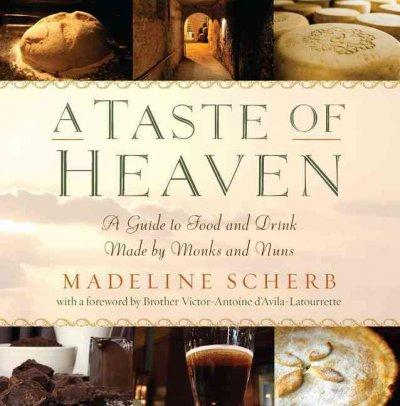 A Taste of Heaven: A Guide to Food and Drink Made by Monks and Nuns (Paperback)