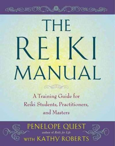 The Reiki Manual: A Training Guide for Reiki Students, Practitioners, and Masters (Paperback)