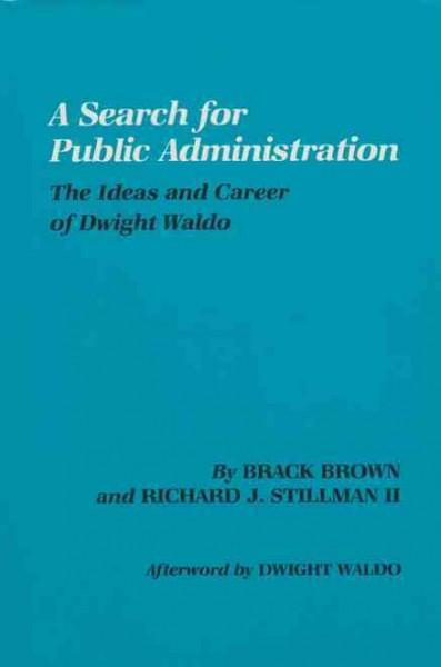 Search for Public Administration: The Ideas & Career of Dwight Waldo (Paperback)